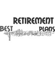 best retirement plans text word cloud concept vector image vector image