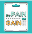 no pain no gain inspirational and motivational vector image vector image