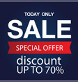 today only sale special offer discount up to 70 v vector image vector image