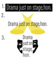 drama just on stage image tshirt phrase vector image vector image