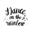 hand-drawn lettering dance on the rainbow vector image vector image