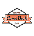 happy comic book day greeting emblem vector image vector image