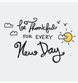 be thankful for every new day vector image vector image