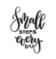 calligraphy handwritten text small steps every day vector image
