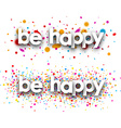 Be happy paper banners vector image vector image