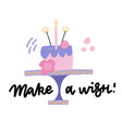 happy birthday cake make a wish - lettering quote vector image vector image
