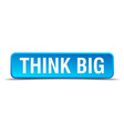 Think big blue 3d realistic square isolated button vector image
