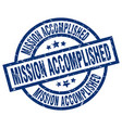 mission accomplished blue round grunge stamp vector image