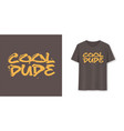 cool dude stylish brush lettering t-shirt vector image vector image