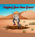 idiom poster for digging your own grave vector image vector image