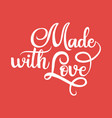 made with love black handwriting lettering vector image vector image