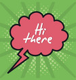 speech bubble with hi there message vector image vector image