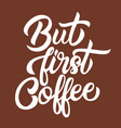but first coffee white handwriting lettering vector image
