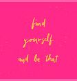 find yourself and be that hand lettering vector image vector image