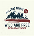 all good things are wild and free slogan summer vector image