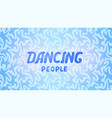 beautiful background with lettering dancing people vector image