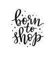 born to shop hand lettering composition vector image vector image