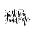 just you and me black and white hand lettering vector image vector image