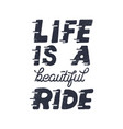 life is a beautiful ride inspiring creative vector image vector image
