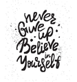 Never give up and believe in yourself vector image