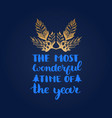 the most wonderful time of the year lettering on vector image vector image