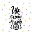 life is a crazy journey hand lettering unique vector image