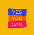 yes you can lettering motivational vector image vector image