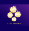 happy new year hanging golden christmas balls vector image