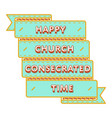 happy church consecrated time greeting emblem vector image vector image