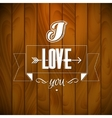 Wood Texture Love Background with Typography vector image vector image