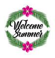 welcome summer flower and branch leaves palm vector image vector image