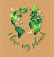 i love my planet green paper cut plant leaf world vector image vector image