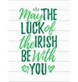 may the luck of the irish be with you handdrawn vector image