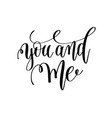 you and me black and white hand lettering vector image vector image