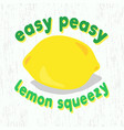 easy peasy lemon squeezy funny typography design vector image