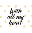 with all my heart inscription greeting card vector image vector image
