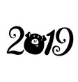 2019 new year inscription pig is a mascote of vector image vector image