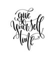 give yourself time - hand lettering inscription vector image vector image