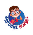 goodbye school isolated on white background funny vector image vector image