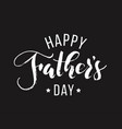 happy fathers day hand drawn lettering vector image