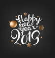happy new 2019 year lettering concept vomposition vector image vector image