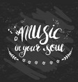 hand-drawn lettering music in your soul vector image