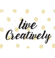 Live creatively inscription Greeting card with vector image