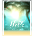 Calligraphy inscription hello island vector image vector image