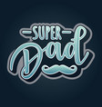 super dad lettering poster vector image vector image