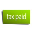 tax paid square paper sign isolated on white vector image vector image