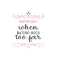 marriage when dating goes too far quote lettering vector image vector image