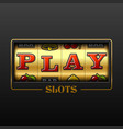play slot machine casino banner design element vector image vector image