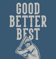 good better best baseball quote slogan motivation vector image vector image