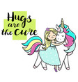 little girl is cuddeling unicornhugs are the cure vector image